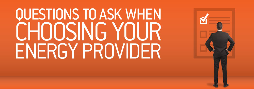 5 Questions to Ask When Choosing a Retail Energy Provider