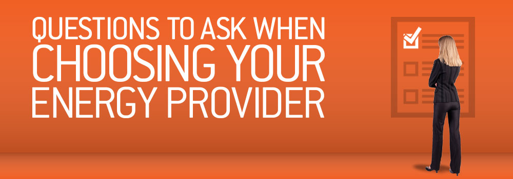 Questions to ask when Choosing an Energy Provider