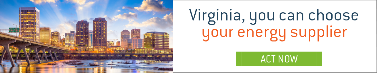 Virginia, you can choose your energy supplier - ACT NOW!